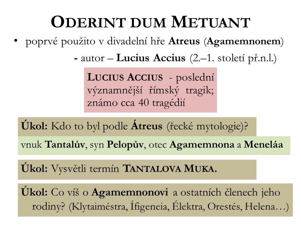 O DERINT DUM M ETUANT poprvé použito v divadelní hře Atreus (Agamemnonem) - autor – Lucius Accius (2.–1.