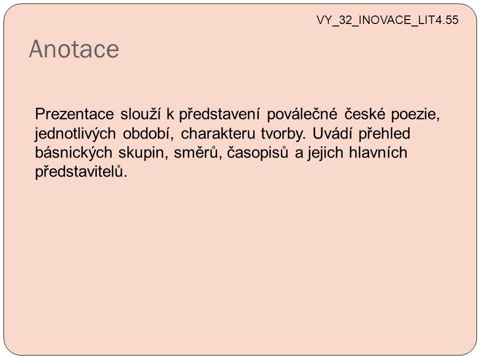 Anotace VY_32_INOVACE_LIT4.55 Prezentace slouží k představení poválečné české poezie, jednotlivých období, charakteru tvorby.