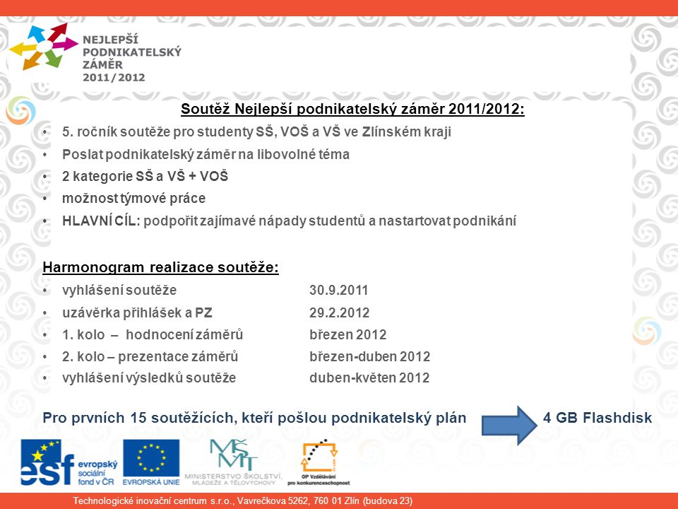 Technologické inovační centrum s.r.o., Vavrečkova 5262, 760 01 Zlín (budova 23) Soutěž Nejlepší podnikatelský záměr 2011/2012: 5.