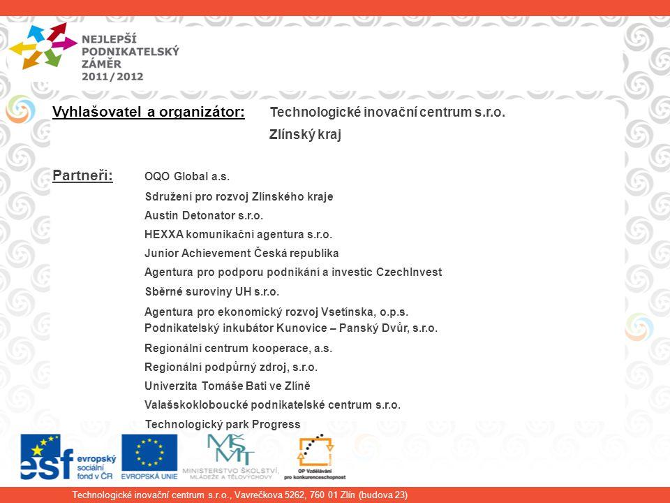 Technologické inovační centrum s.r.o., Vavrečkova 5262, 760 01 Zlín (budova 23) Vyhlašovatel a organizátor: Technologické inovační centrum s.r.o.