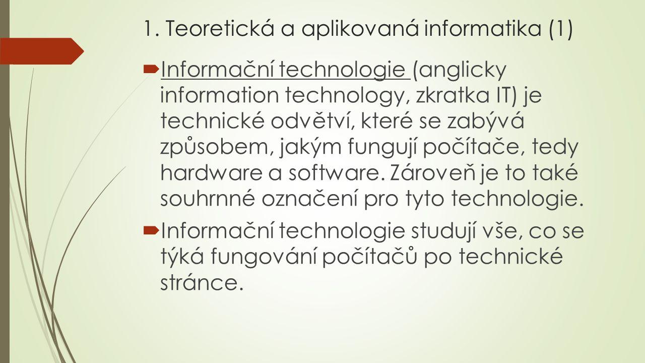 1. Teoretická a aplikovaná informatika (1)  Informační technologie (anglicky information technology, zkratka IT) je technické odvětví, které se zabýv