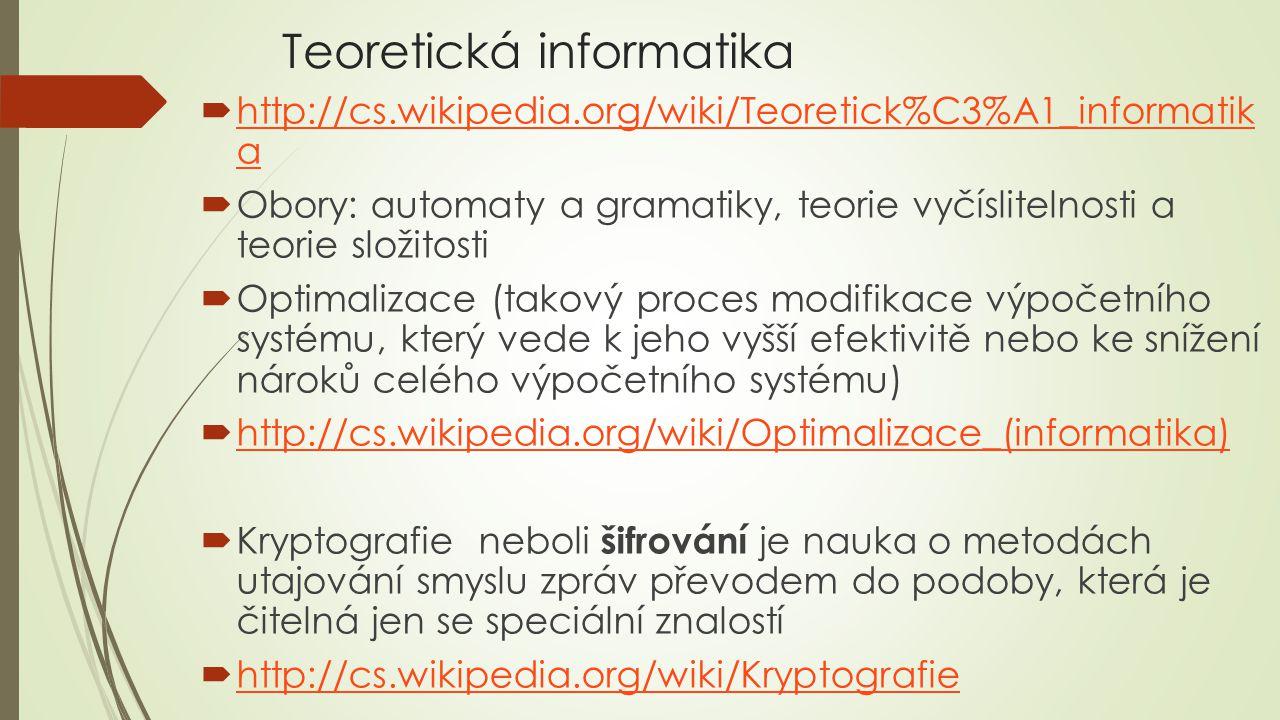 Teoretická informatika  http://cs.wikipedia.org/wiki/Teoretick%C3%A1_informatik a http://cs.wikipedia.org/wiki/Teoretick%C3%A1_informatik a  Obory: