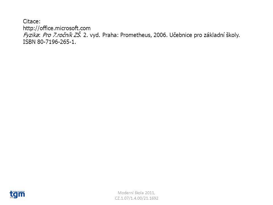 Moderní škola 2011, CZ.1.07/1.4.00/21.1692 Citace: http://office.microsoft.com Fyzika: Pro 7.ročník ZŠ. 2. vyd. Praha: Prometheus, 2006. Učebnice pro