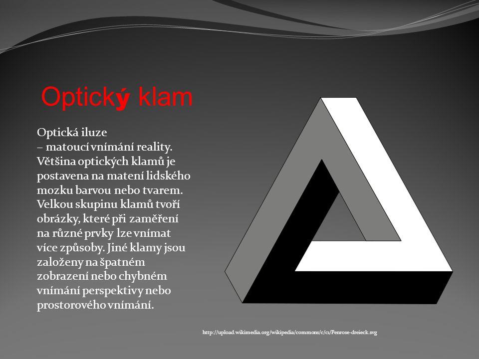 Optick ý klam http://upload.wikimedia.org/wikipedia/commons/c/c1/Penrose-dreieck.svg Optická iluze – matoucí vnímání reality. Většina optických klamů