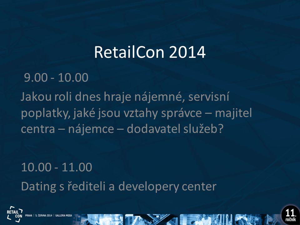 RetailCon 2014 9.00 - 10.00 Jakou roli dnes hraje nájemné, servisní poplatky, jaké jsou vztahy správce – majitel centra – nájemce – dodavatel služeb.