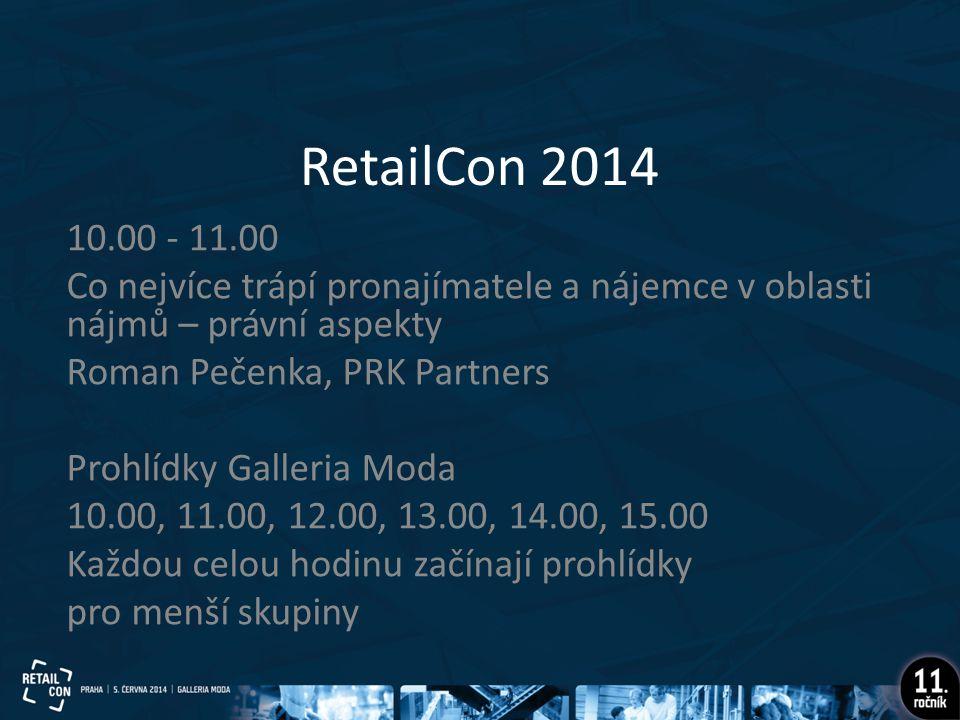 RetailCon 2014 10.00 - 11.00 Co nejvíce trápí pronajímatele a nájemce v oblasti nájmů – právní aspekty Roman Pečenka, PRK Partners Prohlídky Galleria Moda 10.00, 11.00, 12.00, 13.00, 14.00, 15.00 Každou celou hodinu začínají prohlídky pro menší skupiny