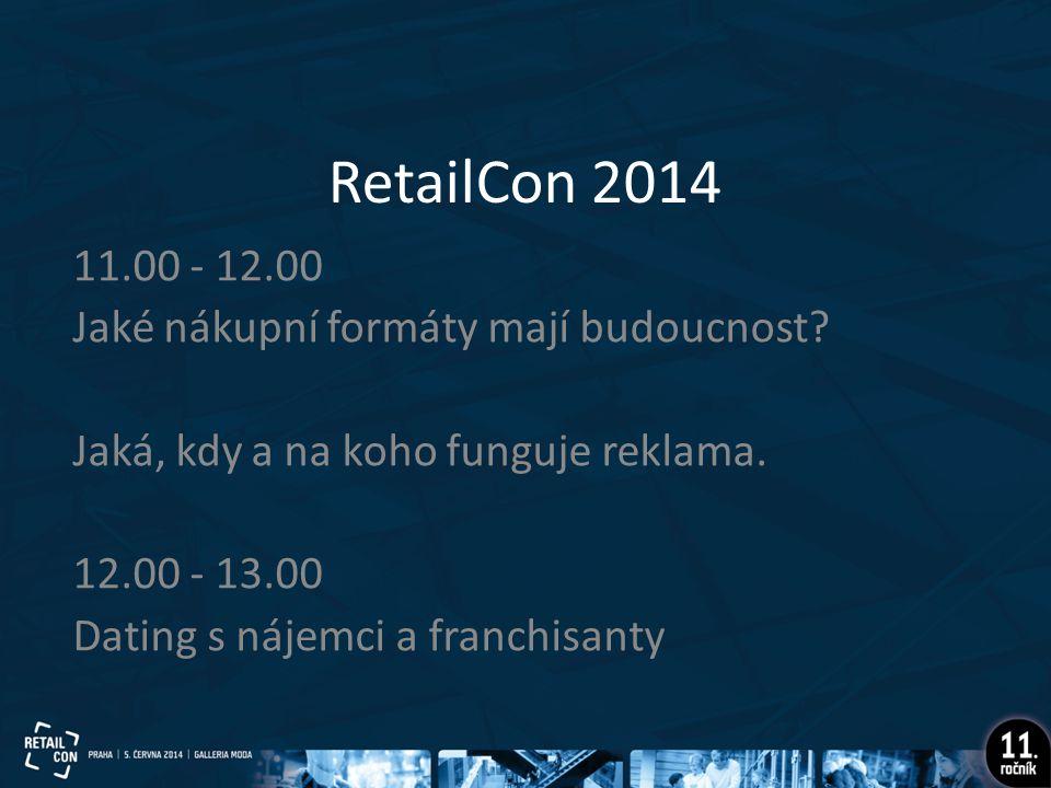 RetailCon 2014 11.00 - 12.00 Jaké nákupní formáty mají budoucnost.