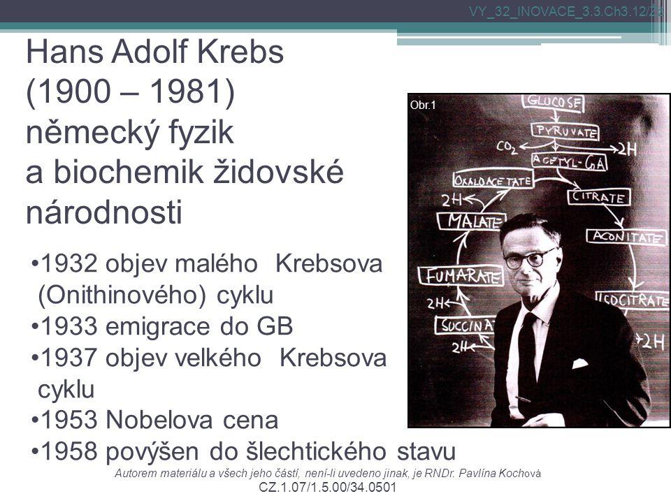 Hans Adolf Krebs (1900 – 1981) německý fyzik a biochemik židovské národnosti 1932 objev malého Krebsova (Onithinového) cyklu 1933 emigrace do GB 1937