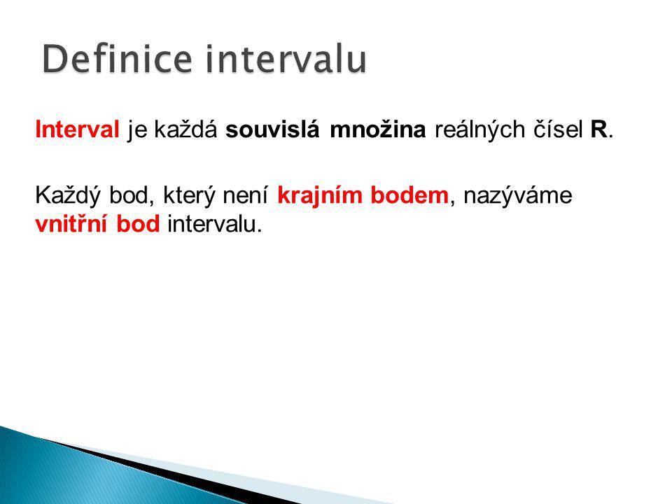 Interval je každá souvislá množina reálných čísel R. Každý bod, který není krajním bodem, nazýváme vnitřní bod intervalu.