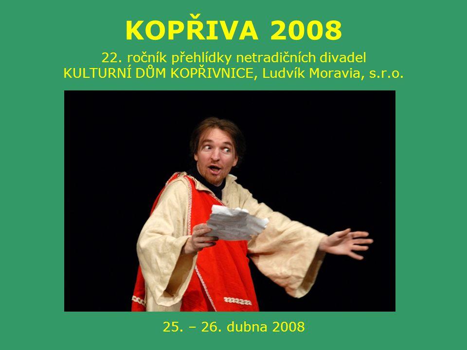 KOPŘIVA 2008 22. ročník přehlídky netradičních divadel KULTURNÍ DŮM KOPŘIVNICE, Ludvík Moravia, s.r.o. 25. – 26. dubna 2008