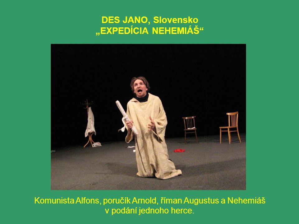 """DES JANO, Slovensko """"EXPEDÍCIA NEHEMIÁŠ Komunista Alfons, poručík Arnold, říman Augustus a Nehemiáš v podání jednoho herce."""
