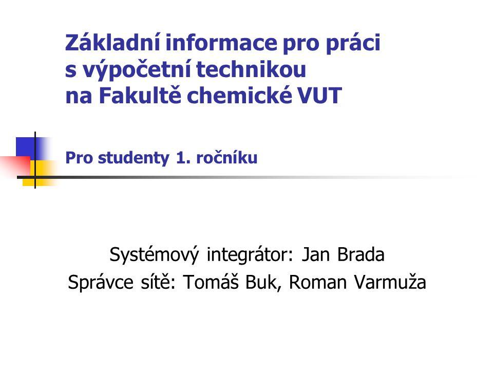 Základní informace pro práci s výpočetní technikou na Fakultě chemické VUT Pro studenty 1.