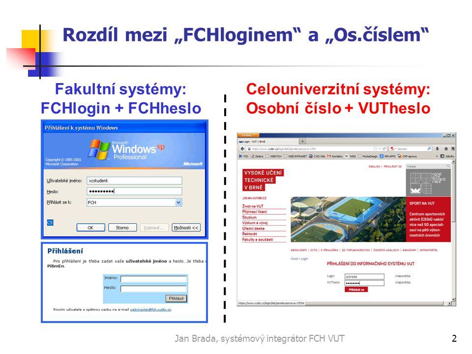 """Jan Brada, systémový integrátor FCH VUT2 Rozdíl mezi """"FCHloginem a """"Os.číslem Fakultní systémy: FCHlogin + FCHheslo Celouniverzitní systémy: Osobní číslo + VUTheslo"""