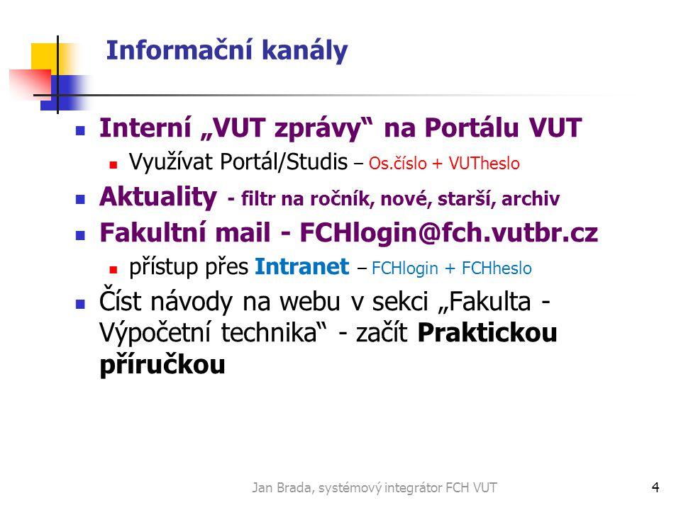 Jan Brada, systémový integrátor FCH VUT5 Provoz výpočetní techniky PC jsou k dispozici za účelem studia.