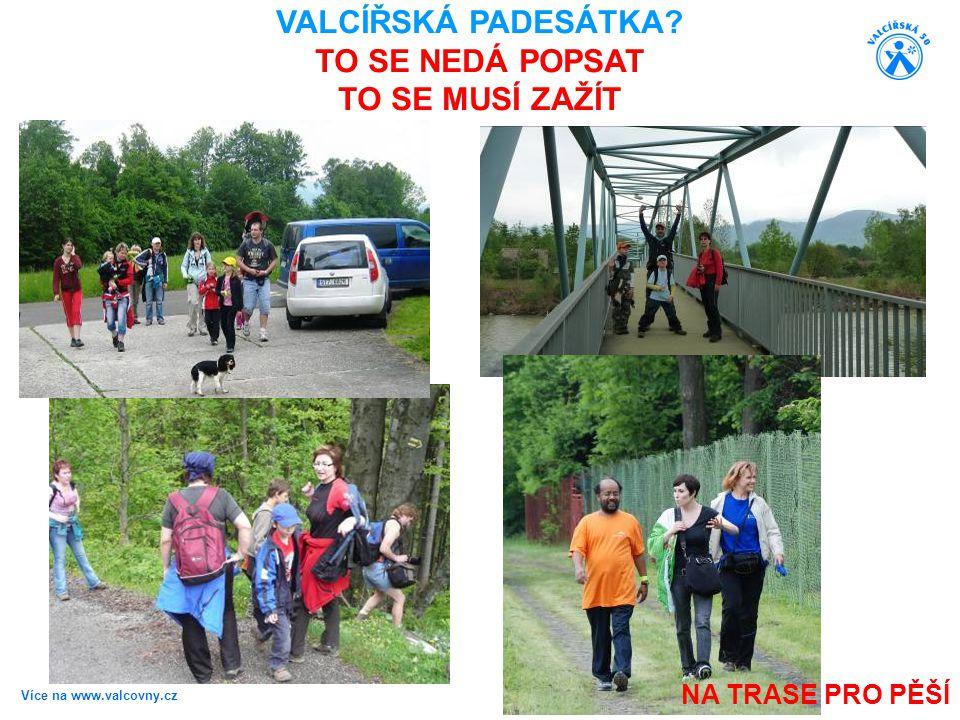 Více na www.valcovny.cz NA TRASE PRO PĚŠÍ VALCÍŘSKÁ PADESÁTKA? TO SE NEDÁ POPSAT TO SE MUSÍ ZAŽÍT