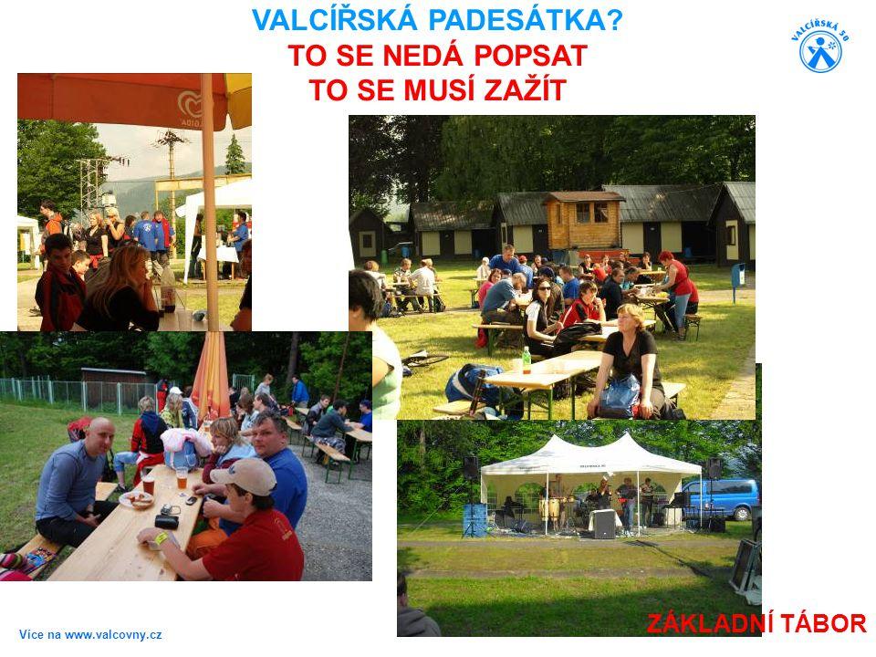 Více na www.valcovny.cz ZÁKLADNÍ TÁBOR VALCÍŘSKÁ PADESÁTKA? TO SE NEDÁ POPSAT TO SE MUSÍ ZAŽÍT
