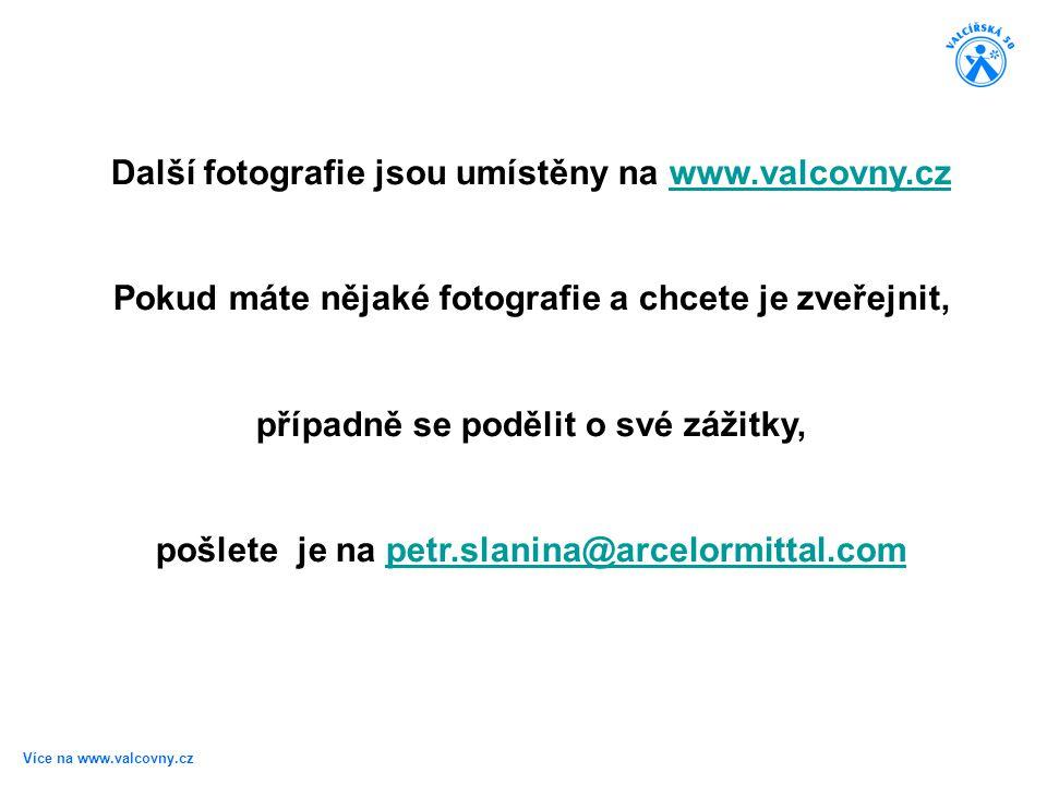 Více na www.valcovny.cz Další fotografie jsou umístěny na www.valcovny.czwww.valcovny.cz Pokud máte nějaké fotografie a chcete je zveřejnit, případně