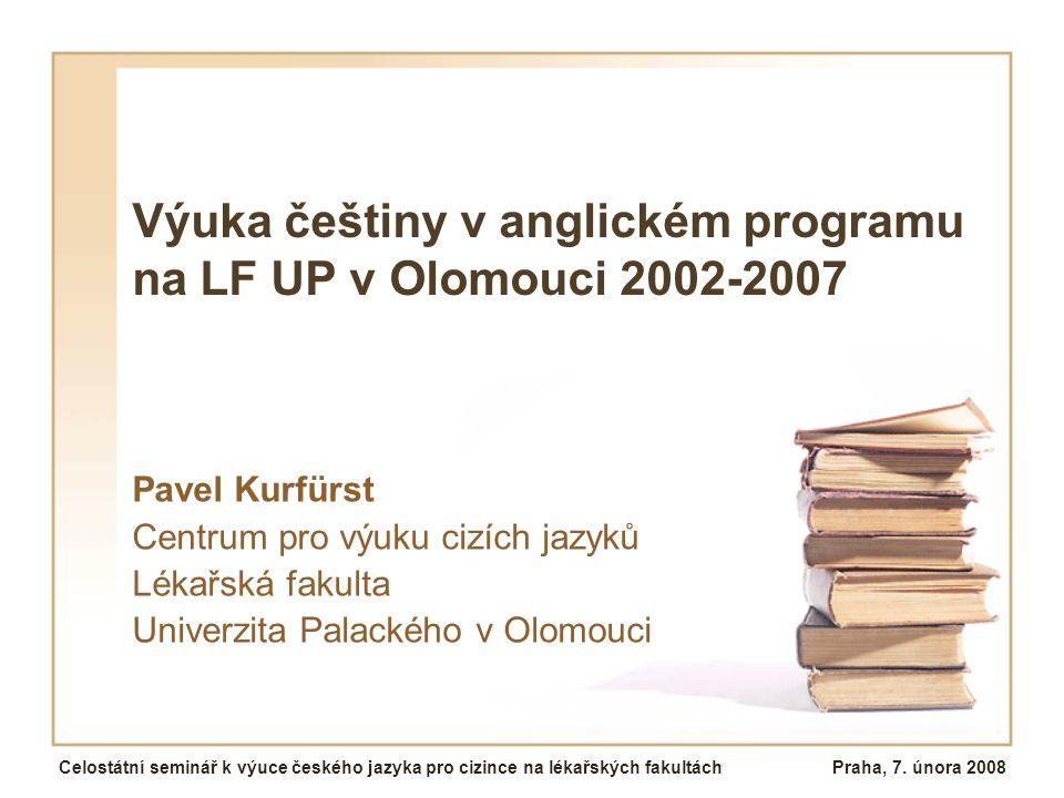 Výuka češtiny v anglickém programu na LF UP v Olomouci 2002-2007 Pavel Kurfürst Centrum pro výuku cizích jazyků Lékařská fakulta Univerzita Palackého