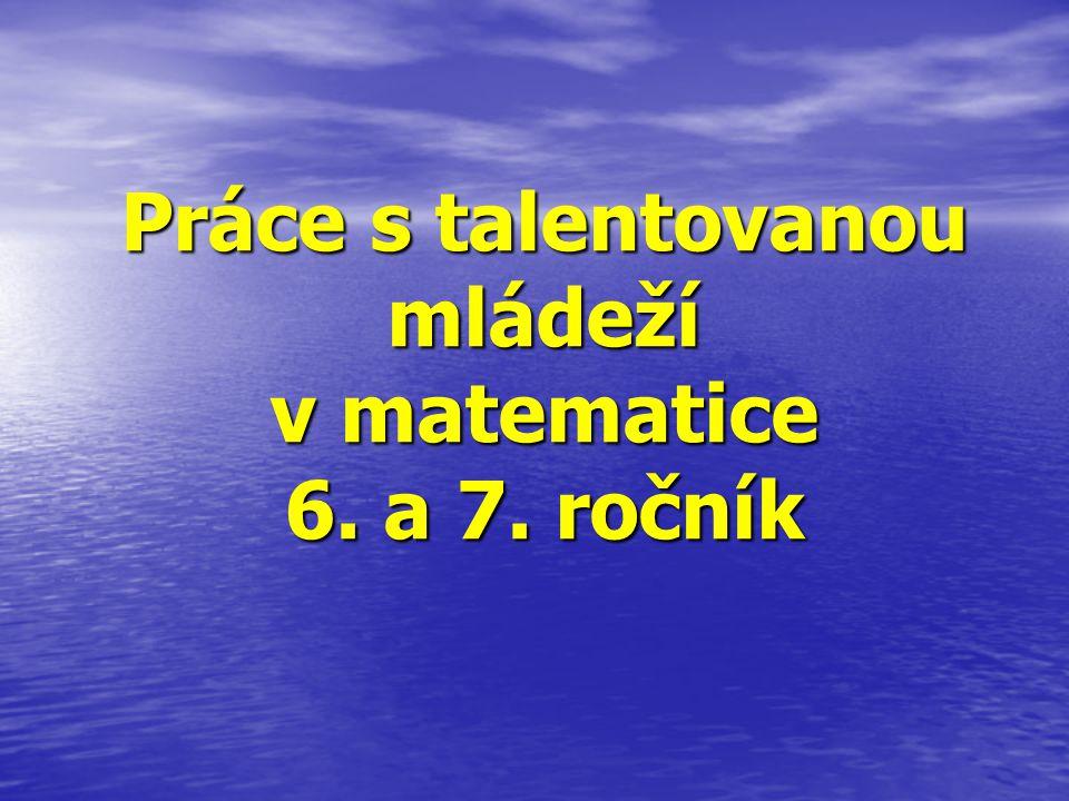 Práce s talentovanou mládeží v matematice 6. a 7. ročník
