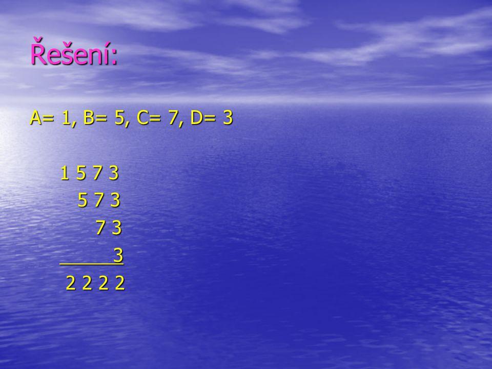 Řešení: A= 1, B= 5, C= 7, D= 3 1 5 7 3 1 5 7 3 5 7 3 5 7 3 7 3 7 3 3 3 2 2 2 2 2 2 2 2