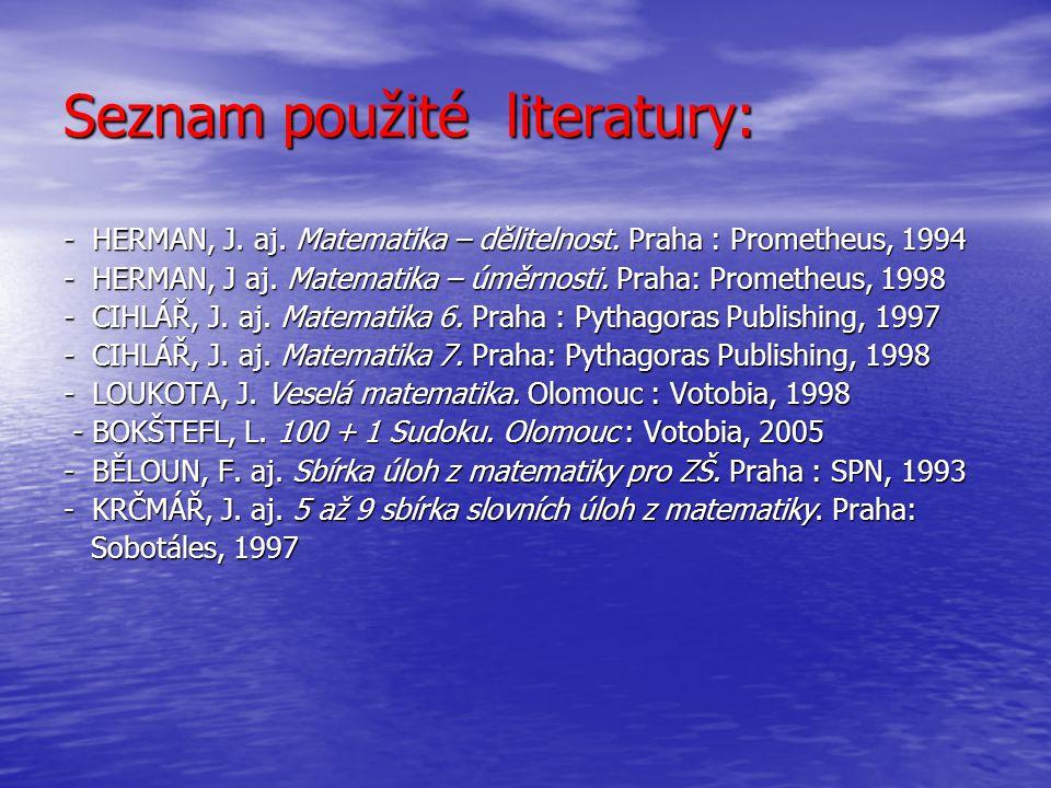 Seznam použité literatury: - HERMAN, J. aj. Matematika – dělitelnost. Praha : Prometheus, 1994 - HERMAN, J aj. Matematika – úměrnosti. Praha: Promethe