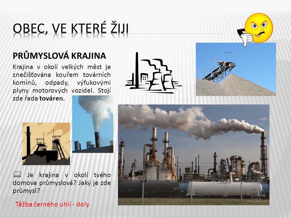 PRŮMYSLOVÁ KRAJINA Krajina v okolí velkých měst je znečišťována kouřem továrních komínů, odpady, výfukovými plyny motorových vozidel. Stojí zde řada t