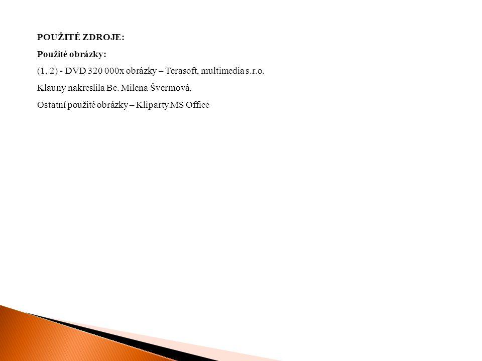 POUŽITÉ ZDROJE: Použité obrázky: (1, 2) - DVD 320 000x obrázky – Terasoft, multimedia s.r.o. Klauny nakreslila Bc. Milena Švermová. Ostatní použité ob