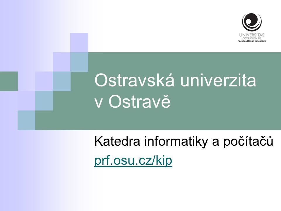 Ostravská univerzita v Ostravě Katedra informatiky a počítačů prf.osu.cz/kip