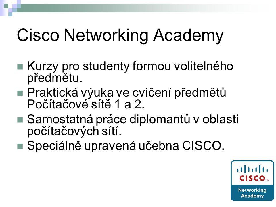 Cisco Networking Academy Kurzy pro studenty formou volitelného předmětu. Praktická výuka ve cvičení předmětů Počítačové sítě 1 a 2. Samostatná práce d