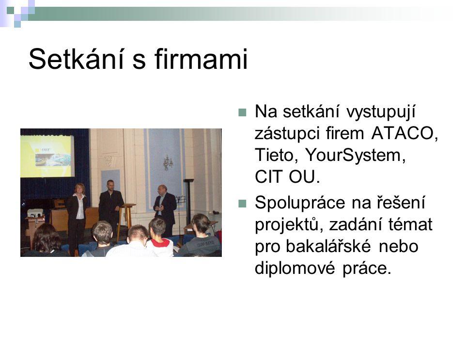 Setkání s firmami Na setkání vystupují zástupci firem ATACO, Tieto, YourSystem, CIT OU. Spolupráce na řešení projektů, zadání témat pro bakalářské neb