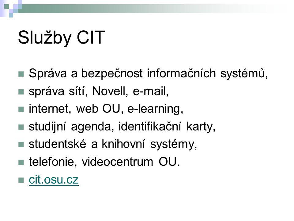 Služby CIT Správa a bezpečnost informačních systémů, správa sítí, Novell, e-mail, internet, web OU, e-learning, studijní agenda, identifikační karty,
