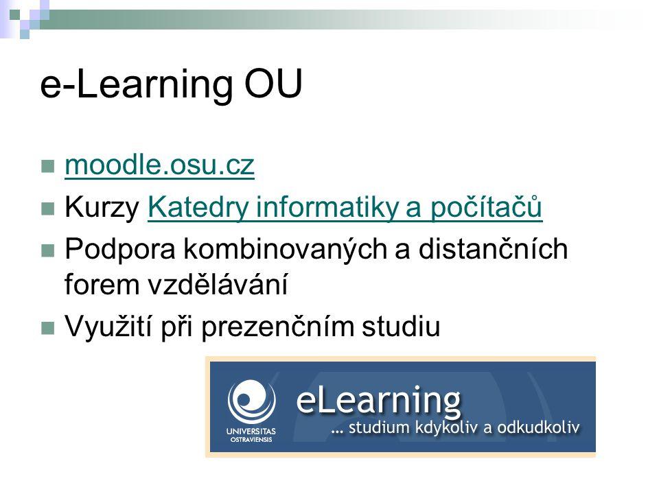 e-Learning OU moodle.osu.cz Kurzy Katedry informatiky a počítačůKatedry informatiky a počítačů Podpora kombinovaných a distančních forem vzdělávání Vy