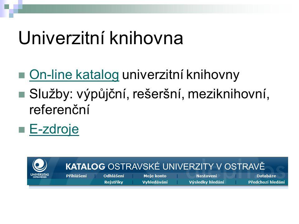 Univerzitní knihovna On-line katalog univerzitní knihovny On-line katalog Služby: výpůjční, rešeršní, meziknihovní, referenční E-zdroje