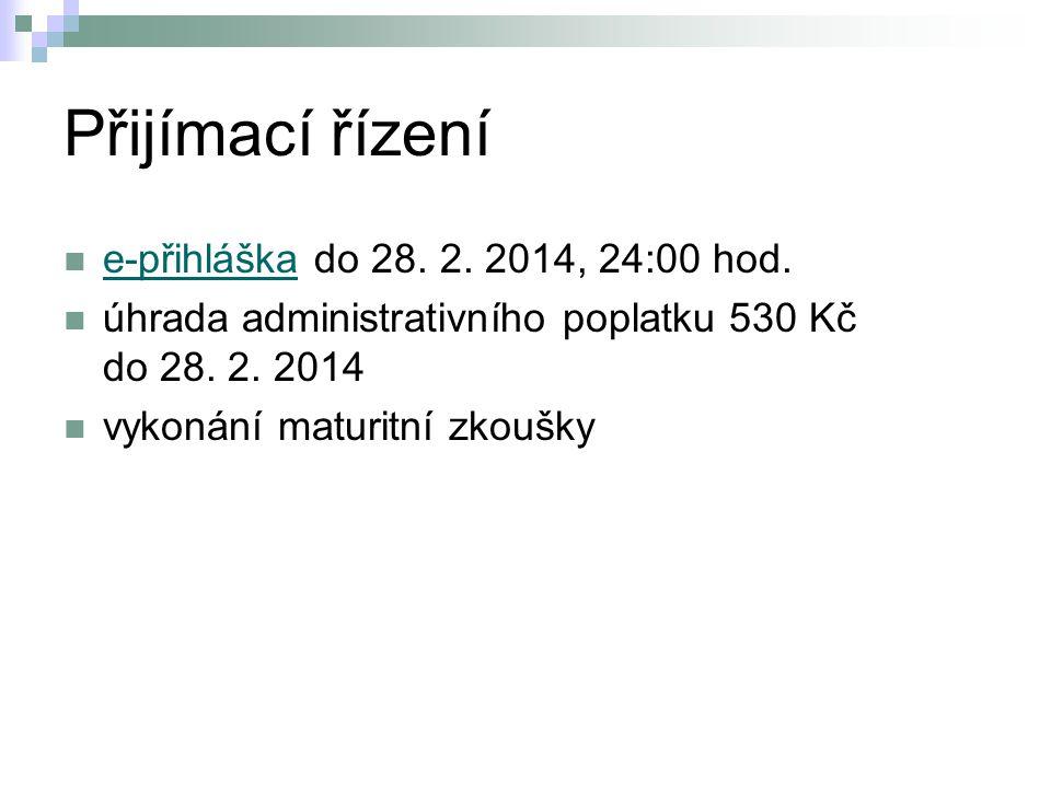 Přijímací řízení e-přihláška do 28. 2. 2014, 24:00 hod. e-přihláška úhrada administrativního poplatku 530 Kč do 28. 2. 2014 vykonání maturitní zkoušky