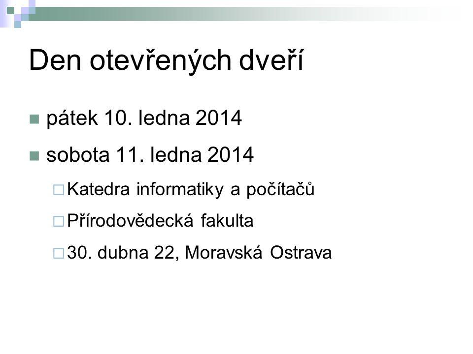 Den otevřených dveří pátek 10. ledna 2014 sobota 11. ledna 2014  Katedra informatiky a počítačů  Přírodovědecká fakulta  30. dubna 22, Moravská Ost