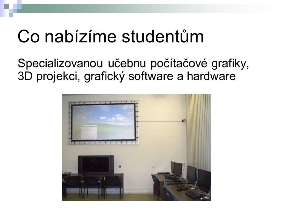 Co nabízíme studentům Specializovanou učebnu počítačové grafiky, 3D projekci, grafický software a hardware