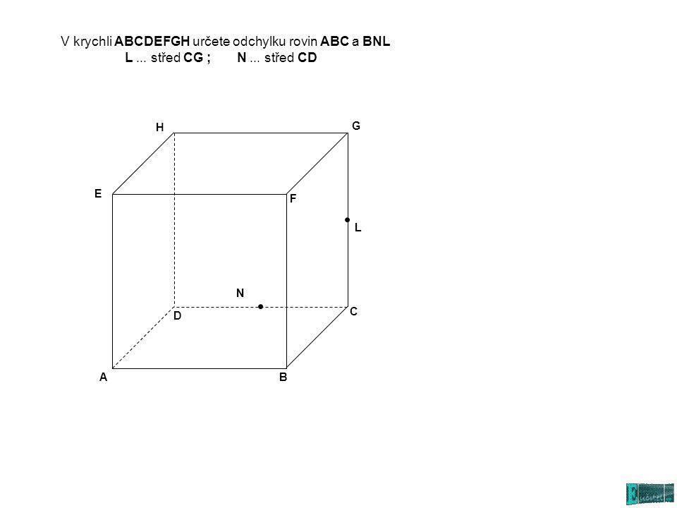 V krychli ABCDEFGH určete odchylku rovin ABC a BNL L... střed CG ; N... střed CD AB C D E G H L N F