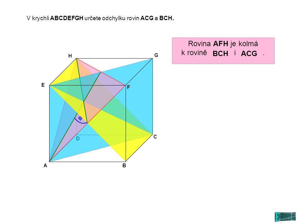 V krychli ABCDEFGH určete odchylku rovin ACG a BCH. AB C D E G H  F Rovina AFH je kolmá k rovině i. BCHACG