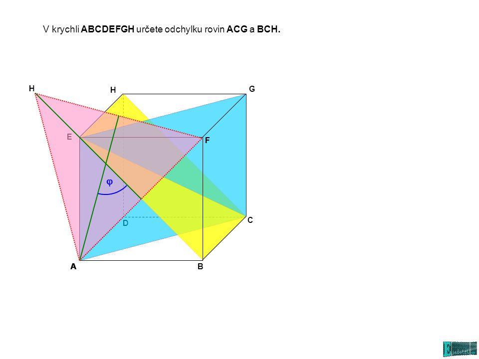 V krychli ABCDEFGH určete odchylku rovin ACG a BCH. AB C D E G H F  H F A