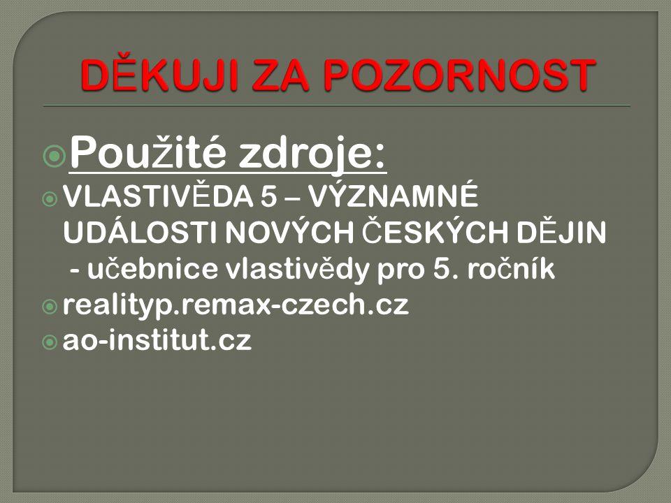  Pou ž ité zdroje:  VLASTIV Ě DA 5 – VÝZNAMNÉ UDÁLOSTI NOVÝCH Č ESKÝCH D Ě JIN - u č ebnice vlastiv ě dy pro 5. ro č ník  realityp.remax-czech.cz 