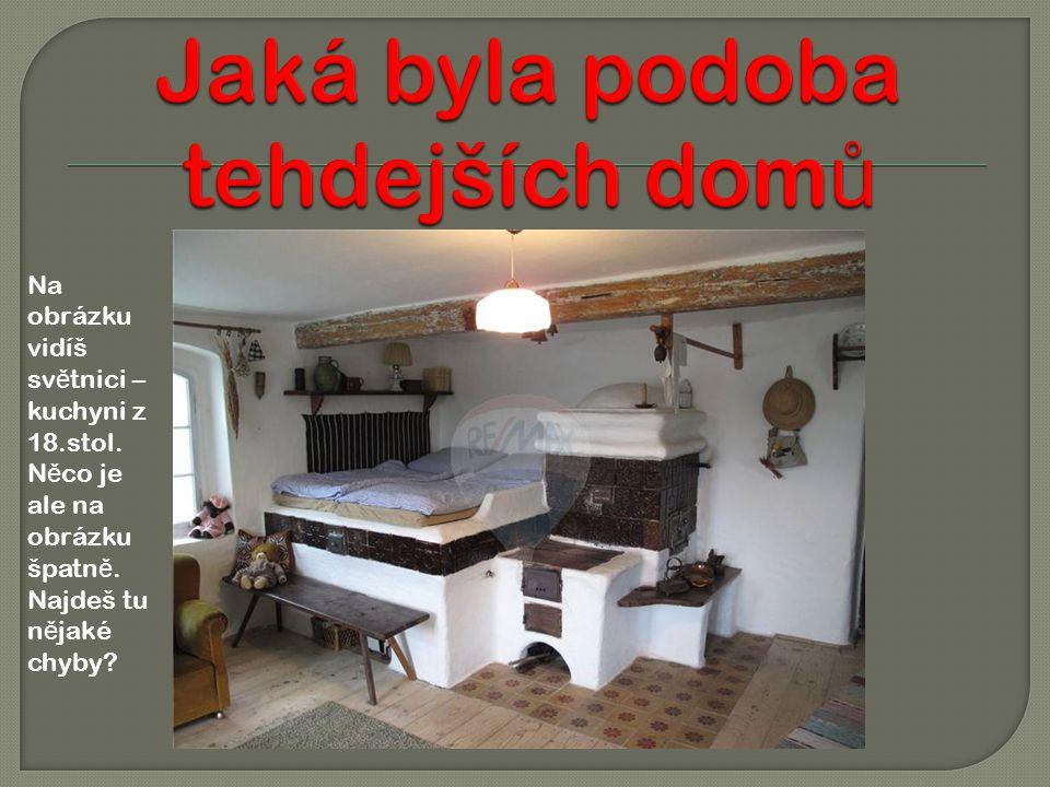 Na obrázku vidíš sv ě tnici – kuchyni z 18.stol. N ě co je ale na obrázku špatn ě. Najdeš tu n ě jaké chyby?