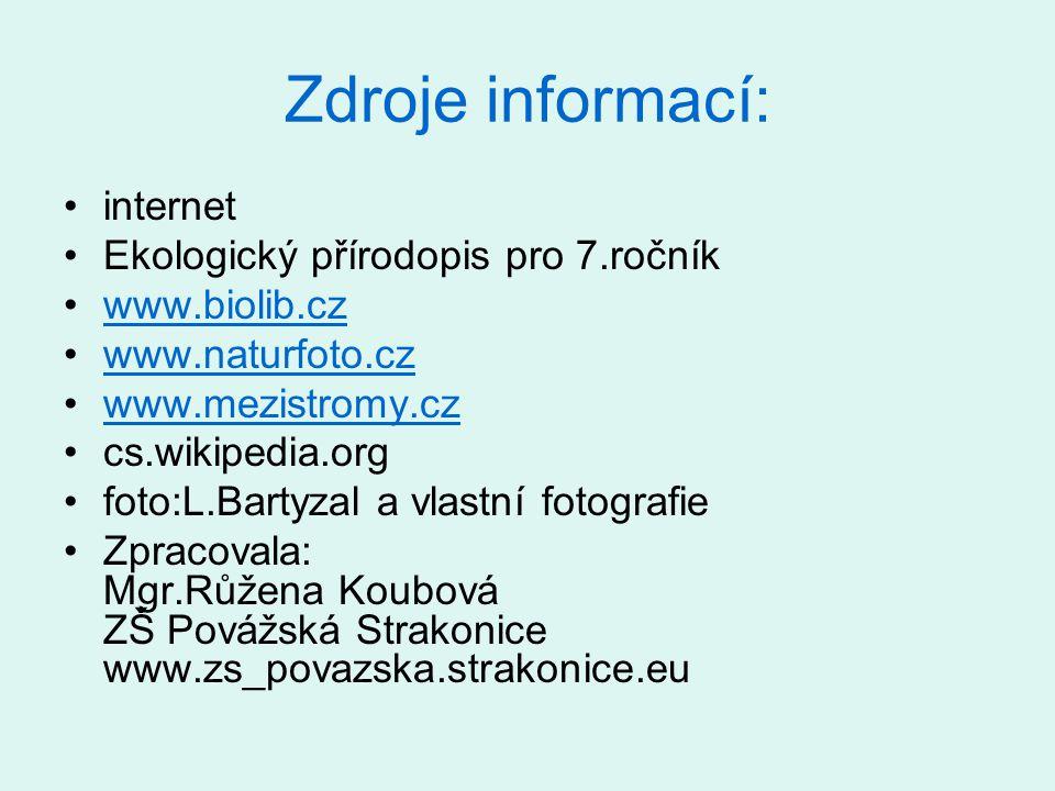 Zdroje informací: internet Ekologický přírodopis pro 7.ročník www.biolib.cz www.naturfoto.cz www.mezistromy.cz cs.wikipedia.org foto:L.Bartyzal a vlas