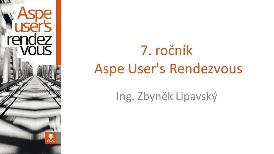 7. ročník Aspe User s Rendezvous Ing. Zbyněk Lipavský