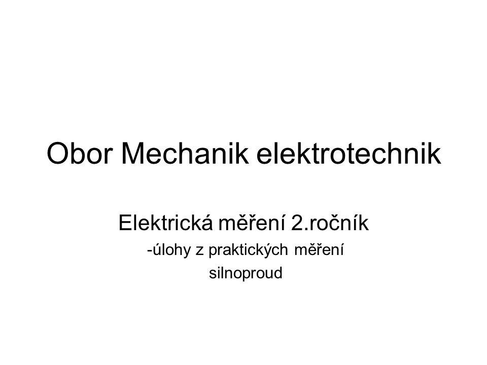Obor Mechanik elektrotechnik Elektrická měření 2.ročník -úlohy z praktických měření silnoproud
