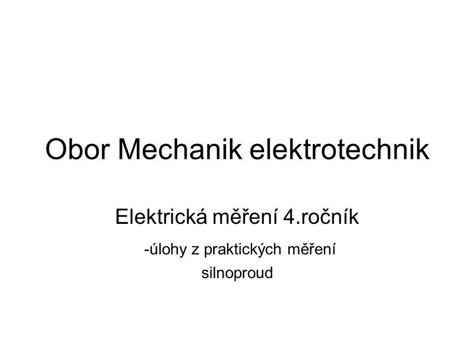 Obor Mechanik elektrotechnik Elektrická měření 4.ročník -úlohy z praktických měření silnoproud