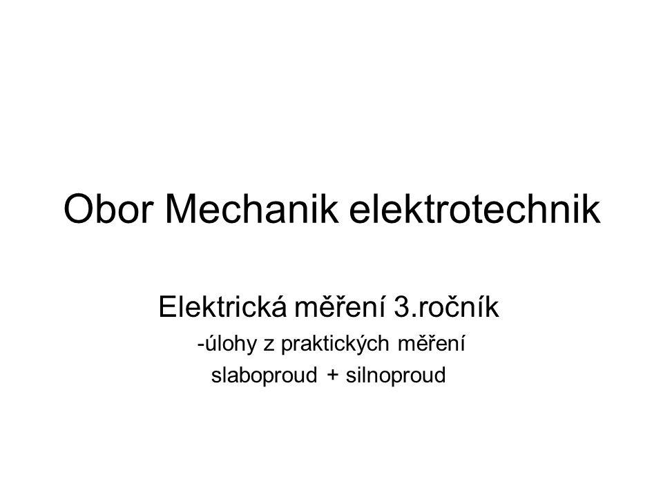 Obor Mechanik elektrotechnik Elektrická měření 3.ročník -úlohy z praktických měření slaboproud + silnoproud