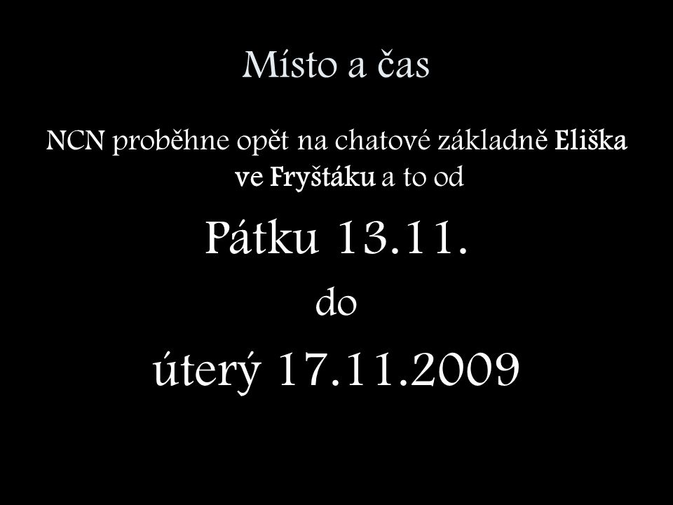 Místo a č as NCN prob ě hne op ě t na chatové základn ě Eliška ve Fryštáku a to od Pátku 13.11.