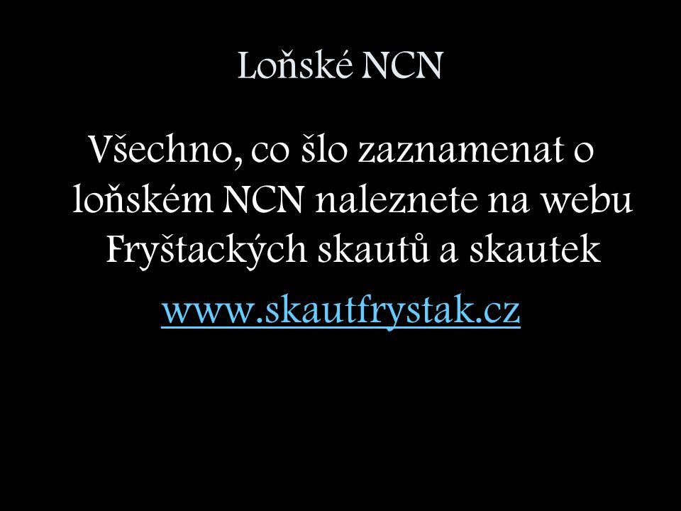 Lo ň ské NCN Všechno, co šlo zaznamenat o lo ň ském NCN naleznete na webu Fryštackých skaut ů a skautek www.skautfrystak.cz