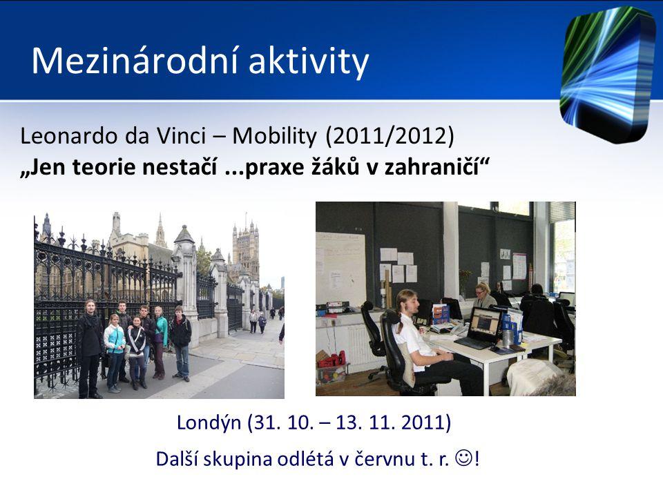 """Mezinárodní aktivity Leonardo da Vinci – Mobility (2011/2012) """"Jen teorie nestačí...praxe žáků v zahraničí Londýn (31."""