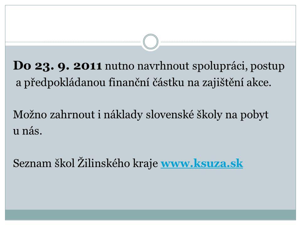 Do 23. 9. 2011 nutno navrhnout spolupráci, postup a předpokládanou finanční částku na zajištění akce. Možno zahrnout i náklady slovenské školy na poby